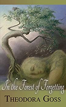 In the Forest of Forgetting by [Theodora Goss, Virginia Lee, Terri Windling]