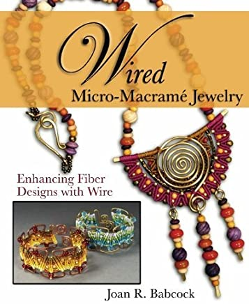 Wired Micro-Macramé Jewelry: Enhancing Fiber Designs with Wire by Joan R. Babcock(2010-03-05)