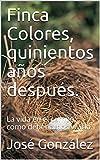 Finca Colores, quinientos años después.: La vida en el campo, como deberíamos vivirla.
