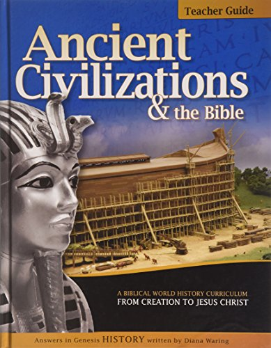 Ancient Civilizations & the Bible: A Biblical World History Curriculum from Creation to Jesus Christ