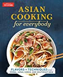 Asian Cooking for Everybody: Flavors and Techniques from China, Japan, Korea, and Southeast Asia
