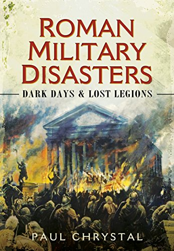 Price comparison product image Roman Military Disasters: Dark Days and Lost Legions