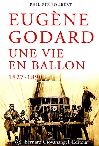 Eugène Godard : Une vie en ballon, 1827-1890