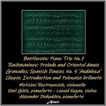 Beethoven: Piano Trio NO.7 - Rachmaninov: Prelude and Oriental Dance - Granados: Spanish Dances NO. 5 'Andaluza' - Chopin: Introduction and Polonaise Brillante (Live)