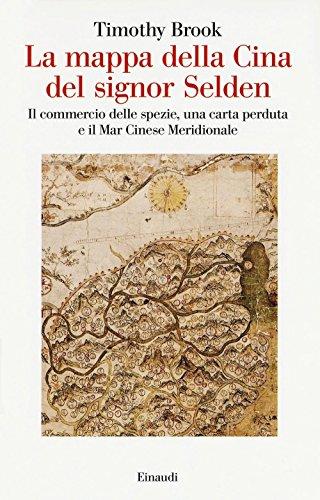 La mappa della Cina del signor Selden. Il commercio delle spezie, una carta perduta e il Mar Cinese Meridionale
