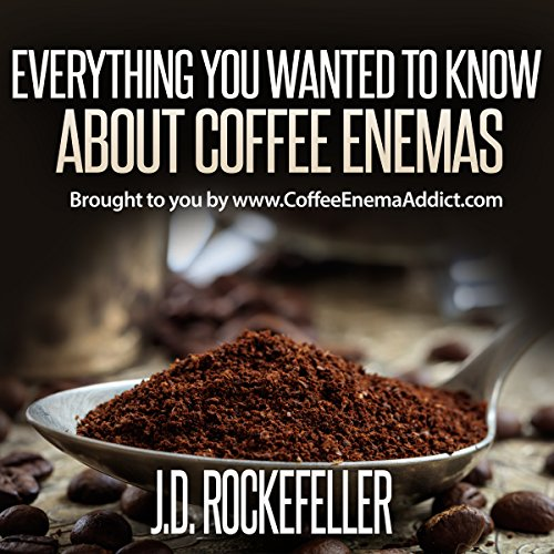 Everything You Wanted to Know About Coffee Enemas audiobook cover art