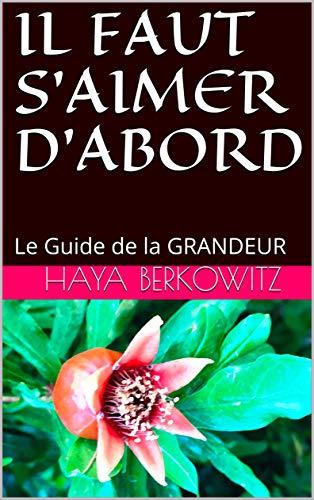 IL FAUT S'AIMER D'ABORD: Le Guide de la GRANDEUR (French Edition)