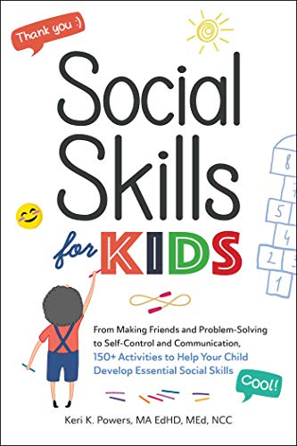 Social Skills for Kids: From Making Friends and Problem-Solving to Self-Control and Communication, 150+ Activities to Help Your Child Develop Essential Social Skills