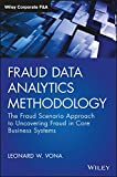 Fraud Data Analytics Methodology: The Fraud Scenario Approach to Uncovering Fraud in Core Business Systems (Wiley Corporate F&A) - Leonard W. Vona