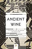 Ancient Wine: The Search for the Origins of Viniculture (Princeton Science Library (76))