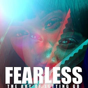 Fearless: The Art of Letting Go