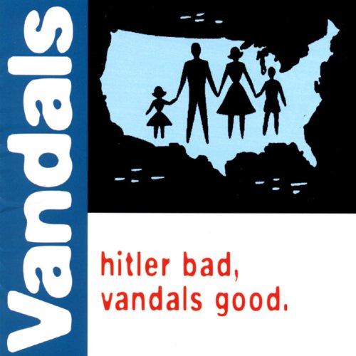 Hitler Bad, Vandals Good [Explicit]