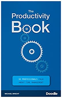 The Productivity Book: 30 Professionals talk about Time Management by [Michael Brecht]