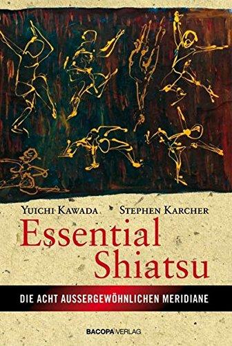 Essential Shiatsu: Anwendung der japanischen Heilmassage für körperliche Gesundheit und geistiges Wohlbefinden
