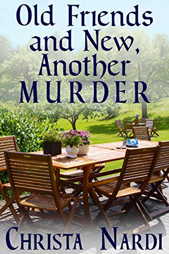 Book: Old Friends and New, Another Murder (Sheridan Hendley Mystery Book 3) by Christa Nardi