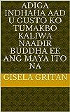 adiga indhaha aad u gusto ko tumakbo kaliwa naadir buddha ee Ang maya ito na (Italian Edition)