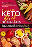 Keto Diet for Beginners #2021: Step-by-step Guide FOR WOMEN OVER 50 with Delectable Recipes for Busy...