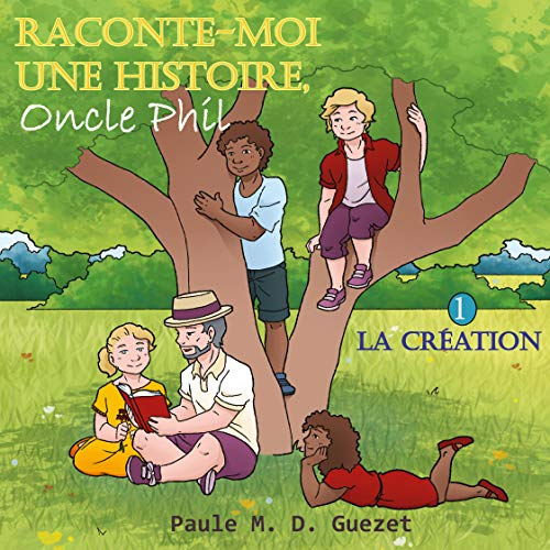 Raconte-moi une histoire, oncle Phil: Tome 1: La création (French Edition)