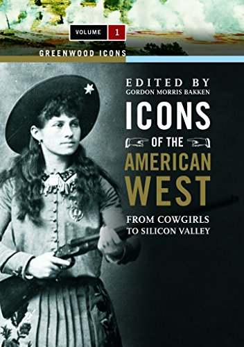 Icons of the American West [2 Volumes]: From Cowgirls to Silicon Valley (Greenwood Icons)