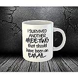 Sobrevivir a la reunión debería haber sido por correo electrónico Bromas de trabajo Taza de café divertida del té