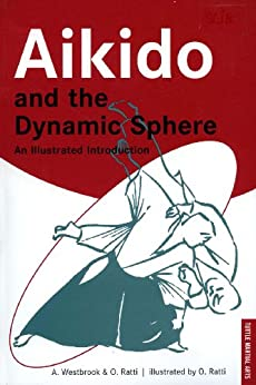Aikido and the Dynamic Sphere: An Illustrated Introduction (Tuttle Martial Arts) by [Adele Westbrook, Oscar Ratti]