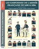 Les uniformes de l'armée française de 1690 à 1894 - Tome I - État major, Maison du...