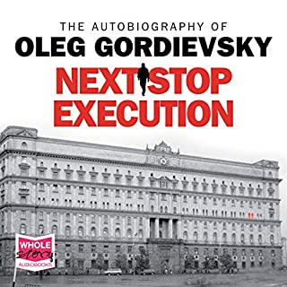 Next Stop Execution     The Autobiography of Oleg Gordievsky              By:                                                                                                                                 Oleg Gordievsky                               Narrated by:                                                                                                                                 Saul Reichlin                      Length: 17 hrs and 17 mins     32 ratings     Overall 4.4