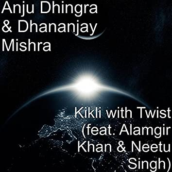 Kikli with Twist (feat. Alamgir Khan & Neetu Singh)