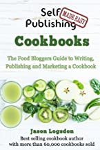 Self Publishing Made Easy: Cookbooks: The Food Bloggers Guide to Writing, Publishing and Marketing a Cookbook