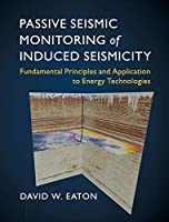 Passive Seismic Monitoring of Induced Seismicity: Fundamental Principles and Application to Energy Technologies