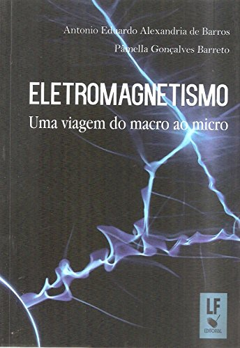 Eletromagnetismo uma Viagem do Macro ao Micro