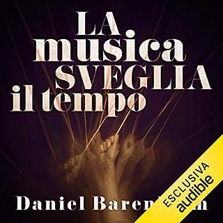 La musica sveglia il tempo                   Di:                                                                                                                                 Daniel Barenboim                               Letto da:                                                                                                                                 Oliviero Dinelli                      Durata:  5 ore e 58 min     7 recensioni     Totali 4,4
