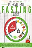 Intermittent Fasting 16/8: The Ultimate Guide To Cleanse Your Body The Easy Way. A Simple, Safe and...