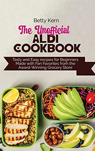 The Unofficial Aldi Cookbook: Tasty and Easy recipes for Beginners Made with Fan Favorites from the Award-Winning Grocery Store