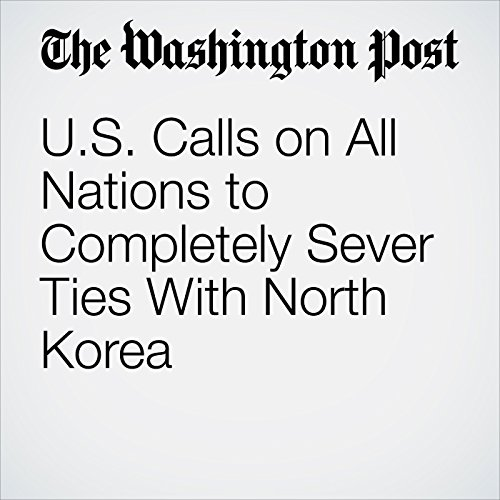U.S. Calls on All Nations to Completely Sever Ties With North Korea copertina