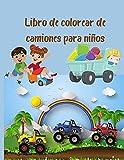 Libro de colorear de camiones para niños: Libro de colorear para niños con camiones monstruo, camiones de bomberos, camiones de volteo, camiones de ... preescolares, de 2 a 4 años, de 4 a 8 años