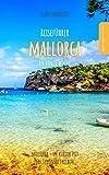 Reiseführer Mallorca in einer Woche: Entdecke in kurzer Zeit die besten Sehenswürdigkeiten, Hotels, Restaurants, Kunst, Kultur und Ausflüge mit Kindern auf der Insel der Träume! - Claus Longerich
