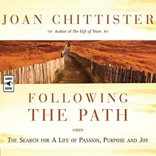 Following the Path     The Search for a Life of Passion, Purpose, and Joy              By:                                                                                                                                 Joan Chittister                               Narrated by:                                                                                                                                 Joan Chittister                      Length: 5 hrs and 7 mins     43 ratings     Overall 4.5