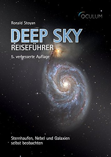 Deep Sky Reiseführer: Sternhaufen, Nebel und Galaxien selbst beobachten