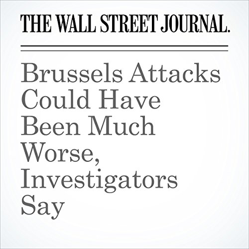 Brussels Attacks Could Have Been Much Worse, Investigators Say cover art