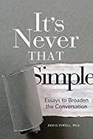 It's Never That Simple: Essays to Broaden the Conversation