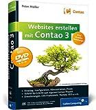 Websites erstellen mit Contao 3: Installation, Konfiguration, Administration, Responsive Webdesign, HTML5, Erweiterungen, Theme Manager, SEO u.v.m