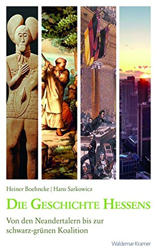 Die Geschichte Hessens: Von den Neandertalern bis zur schwarz-grünen Koalition