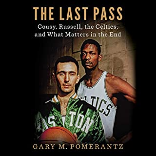 The Last Pass     Cousy, Russell, the Celtics, and What Matters in the End              By:                                                                                                                                 Gary M. Pomerantz                               Narrated by:                                                                                                                                 Gary M. Pomerantz                      Length: 12 hrs and 15 mins     31 ratings     Overall 4.7