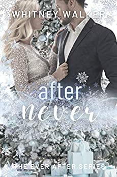 After Never: The Ever After Series by [Whitney Walker]