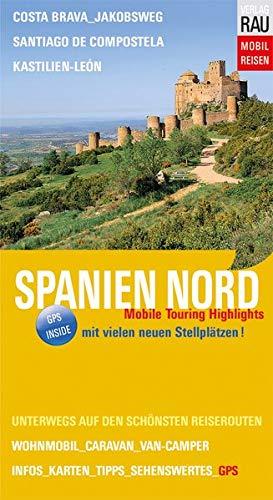 Spanien Nord: Mobile Touring Highlights - Mit Wohnmobil, Caravan oder Van-Camper unterwegs auf den schönsten Reiserouten (Mobil Reisen - Die schönsten Auto- & Wohnmobil-Touren)