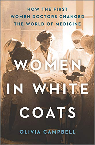 Compare Textbook Prices for Women in White Coats: How the First Women Doctors Changed the World of Medicine Original Edition ISBN 9780778389392 by Campbell, Olivia