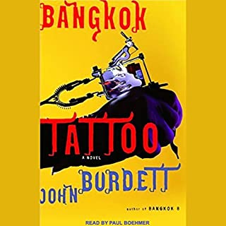 Bangkok Tattoo                   By:                                                                                                                                 John Burdett                               Narrated by:                                                                                                                                 Paul Boehmer                      Length: 11 hrs and 24 mins     334 ratings     Overall 3.9