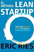 El método Lean Startup: Cómo crear empresas de éxito utilizando la innovación continua (Sin colección) (Spanish Edition)