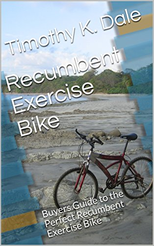 Recumbent Exercise Bike: Buyers Guide to the Perfect Recumbent Exercise Bike (Bike Accessories Book...